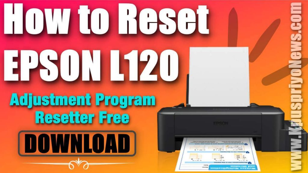 how to reset epson L120 with resetter or adjustment program free download